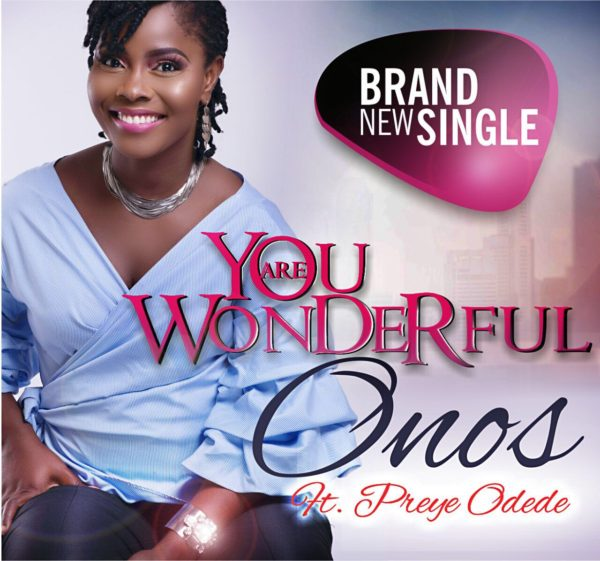 Onos Releases New Worship Song 'You Are Wonderful' ft. Preye Odede | @OKAYWAVES