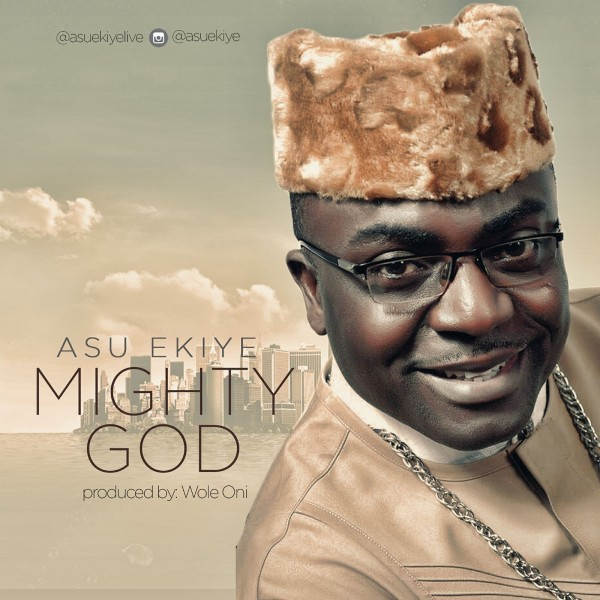 MIGHTY GOD By Asu Ekiye