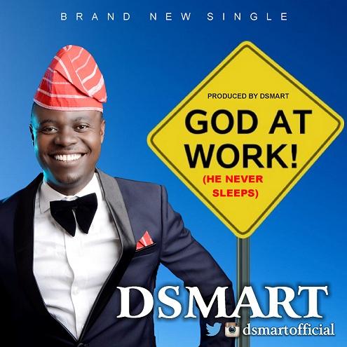 [NEW SINGLE] DSmart – God At Work (He Never Sleeps)