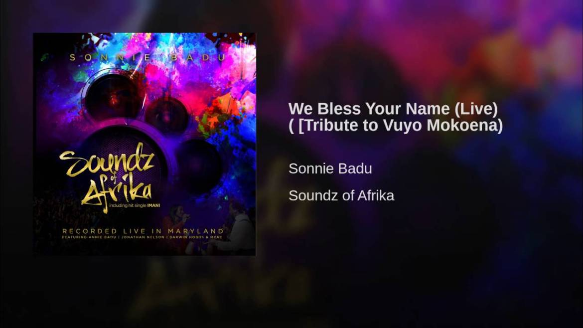 WE BLESS YOUR NAME – Sonnie Badu (Official Live Recording) – Tribute To Vuyo Mokoena