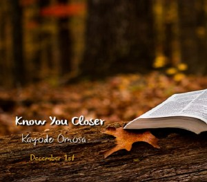 Know You Closer By Omosa Kayode