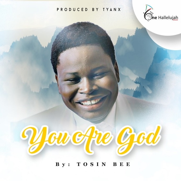 Free Mp3 Download: Tosin Bee – You Are God @tosinbee