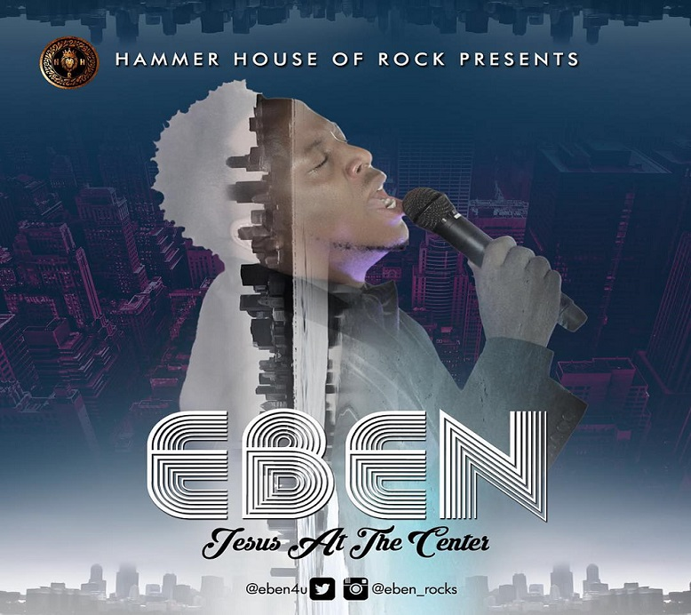 Free Download (Audio + Video + Lyrics): Eben - Jesus at The Centre of It All (Latest 2018 Live Performance)