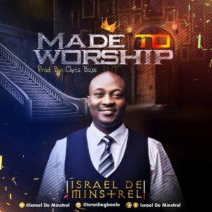 Israel De Minstrel – Made To Worship