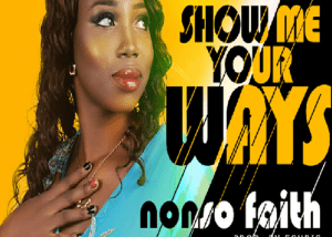 Show Me Your Way By Nonso Faith