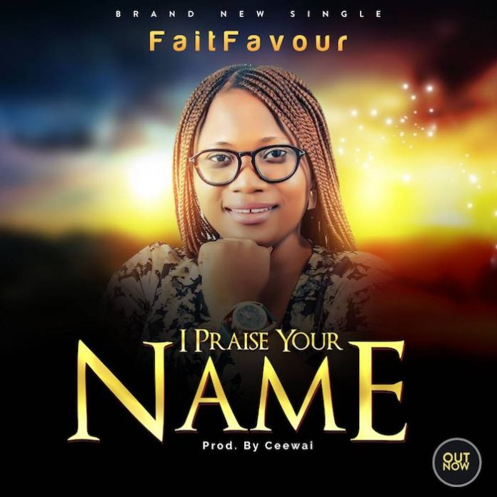 Download I Praise Your Name – FaitFavour