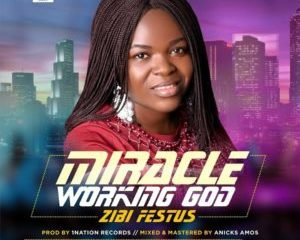 Miracle Working God By Zibi Festus