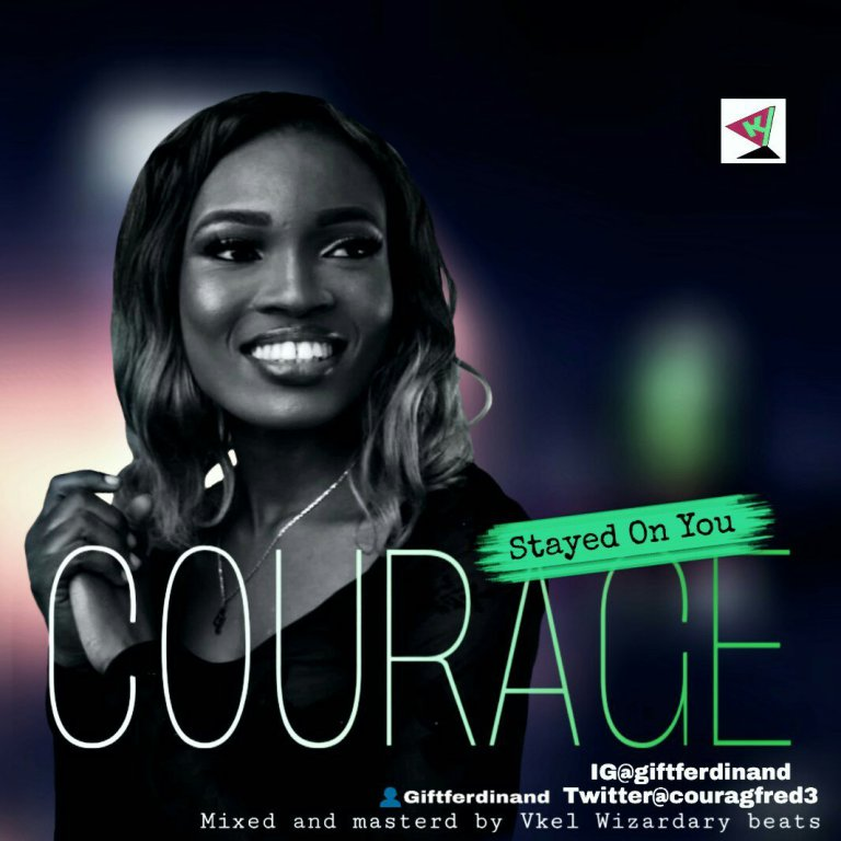 DOWNLOAD Courage – Stayed On You @couragefred3