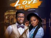 Love Like This ByDanny The Psalmist Ft. Ruth Ohams