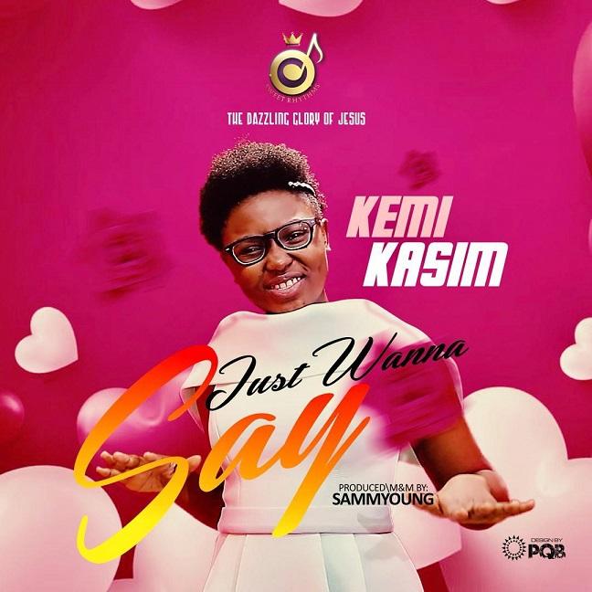 I Just wanna say – Kemi Kasim