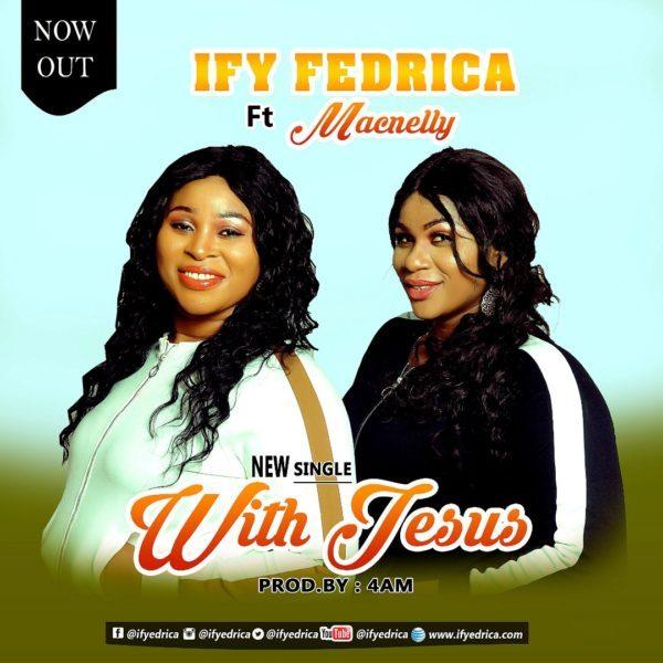 Ify Fedrica Ft. Macnelly – With Jesus @ifyfedrica