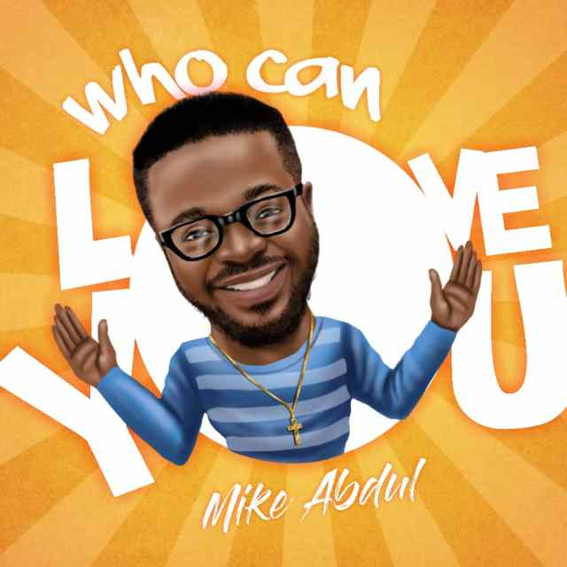 Mike Abdul – Who Can Love You @mikeabdulng