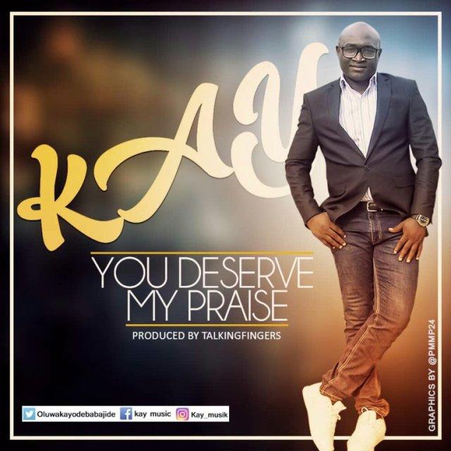 You Deserve My Praise By KAY