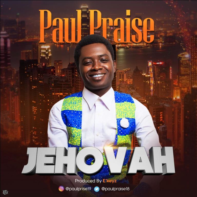 Paul Praise – Jehovah @paulpraise18