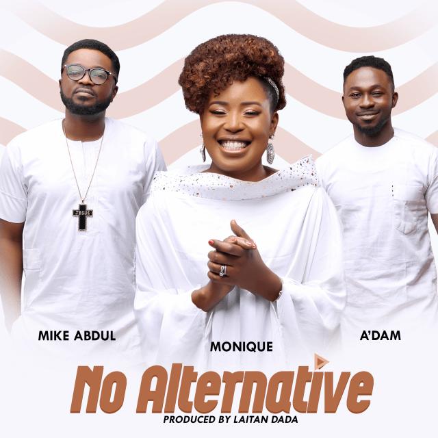 No Alternative – Monique + Mike Abdul + A'DaM @Adamtwita @mikeabdulng @mqmonique