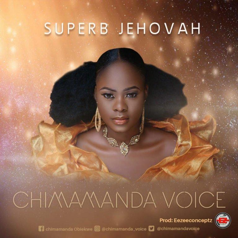 Download Chimamanda – Superb Jehovah @Chimamanda_voice