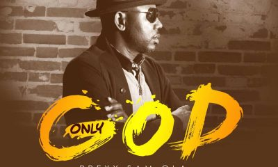 Only God By Prexy Sam Ola