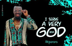 Akpororo – I Serve A Very Big God