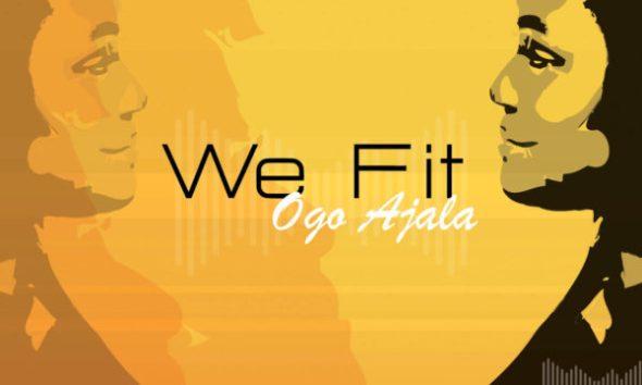 We Fit By Ogo Ajala