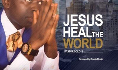 JESUS HEAL THE WORLD By Pastor Solo E