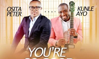 Osita Peter – You're So Good Ft. Kunle Ayo
