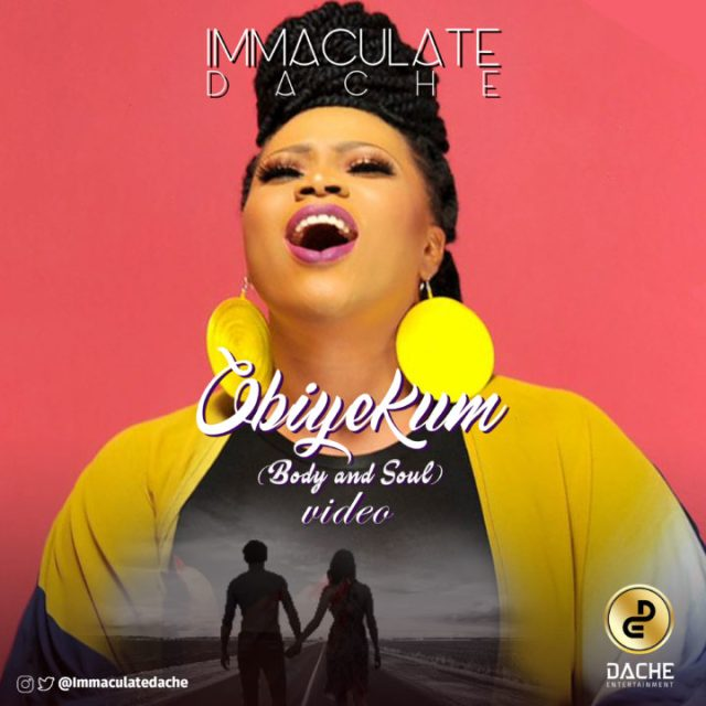 VIDEO: Immaculate Dache – Obiyekum (Body And Soul)