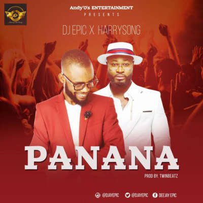 DJ Epic & Harrysong – Panana (Prod. By TwinBeatz)