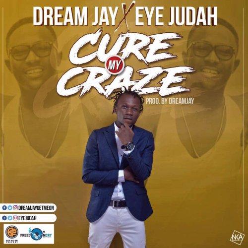 Dream Jay ft. Eye Judah – Cure My Craze (Prod. by Dream Jay)