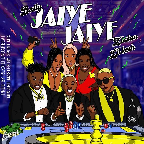 Bally ft. Zlatan & Lil Kesh – Jaiye Jaiye