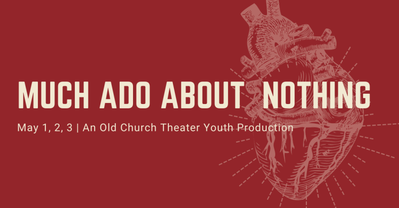 Much Ado About Nothing. Old Church Theater Youth Production.