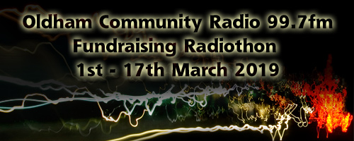 Oldham Community Radio 99.7fm Fundraising Radiothon 1st-17th March 2019