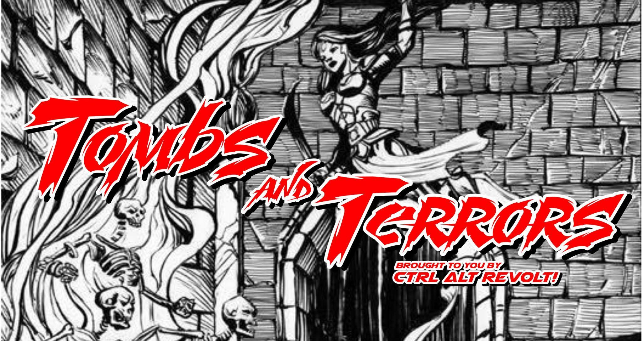 Tombs and Terrors… brought to you by CTRL ALT REVOLT!