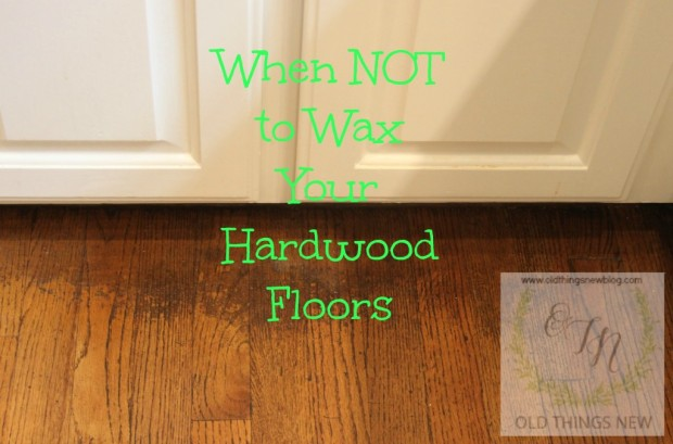 Cleaning Dirty Hardwood Floors 001 - Old Things New €� Why NOT To Wax Your Hardwood Floors!