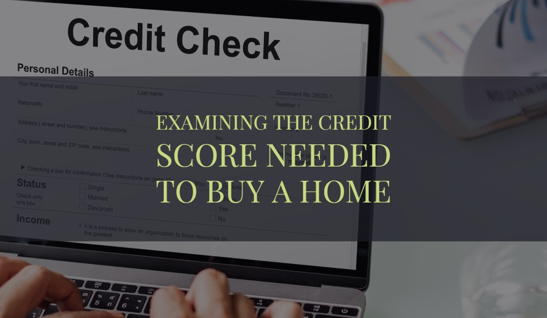 Examining the credit score needed to buy a home