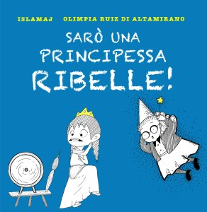 Sarò una principessa ribelle! Esistono le principesse ribelli?