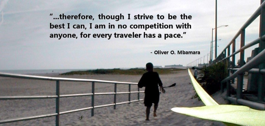 though I strive to be the best I can be, I am in no competition with anyone