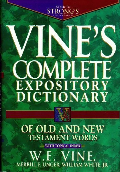 Vines Complete Expository Dictionary Of Old And New Testament Words By W E Vine For The