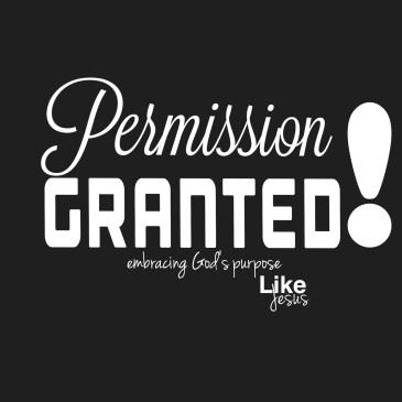 Permission Granted embracing God's purpose like Jesus
