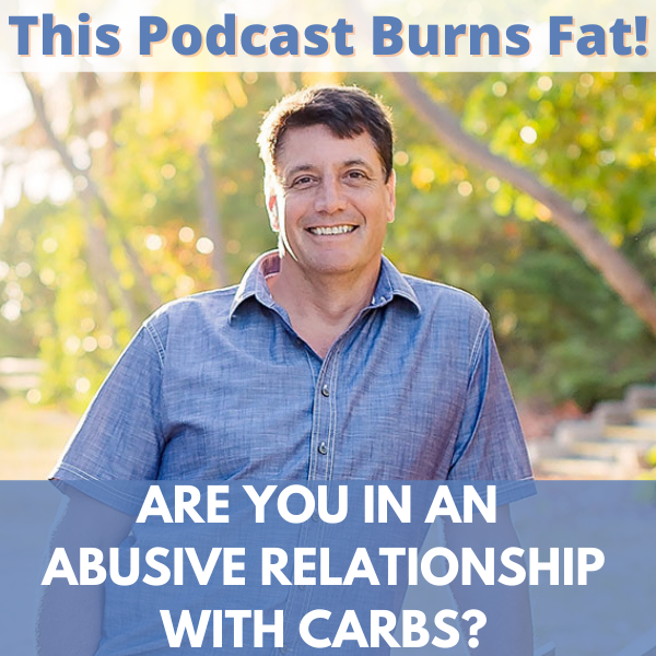 Abusive relationship, carbs, carbohydrates, This Podcast Burns Fat, Dr. Robert Cywes