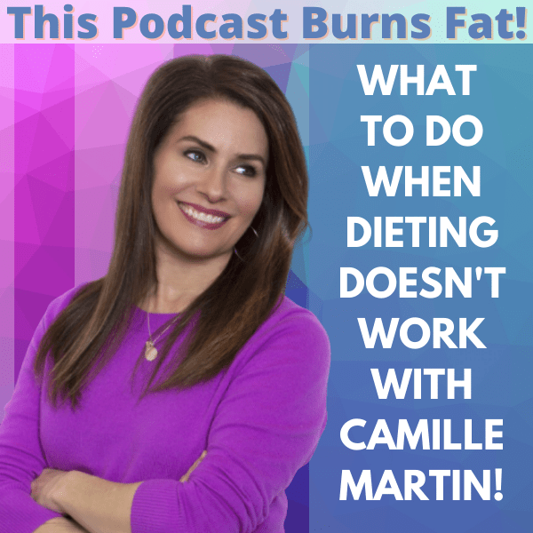 What to do When Dieting Doesn't Work with Camille Martin!