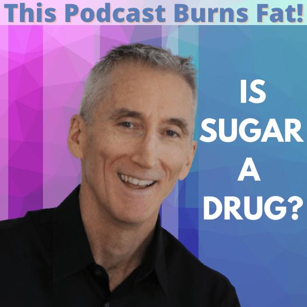Sugar, addiction, addict, This Podcast Burns Fat, podcast, Michael Collins, Mike Collins, drug