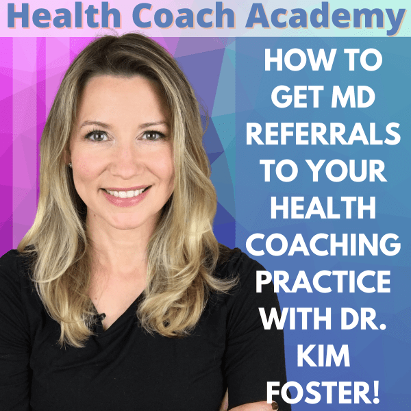 How to Get MD Referrals to Your Health Coaching Practice with Dr. Kim Foster!