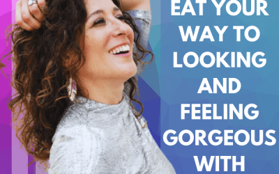 How to Eat Your Way to Looking and Feeling Gorgeous with Esther Blum!