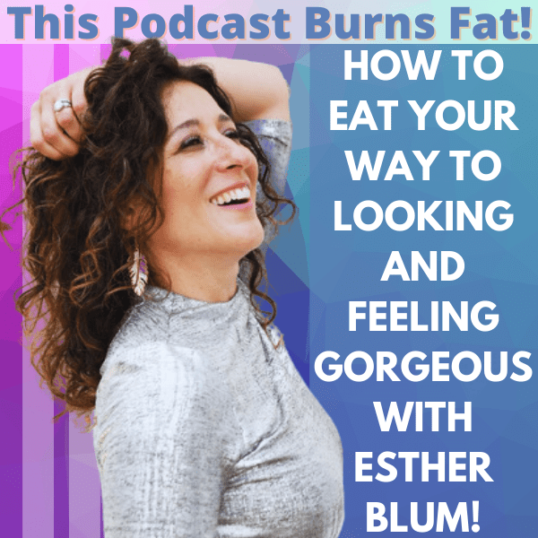 Esther Blum, This Podcast Burns Fat, podcast, weight loss,