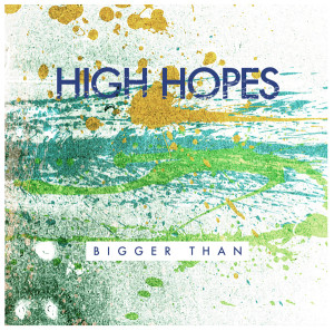 bigger than EP high hopes