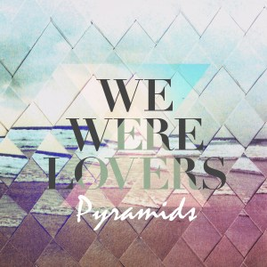 we were lovers pyramids