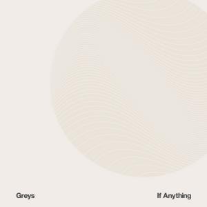 Greys – If Anything