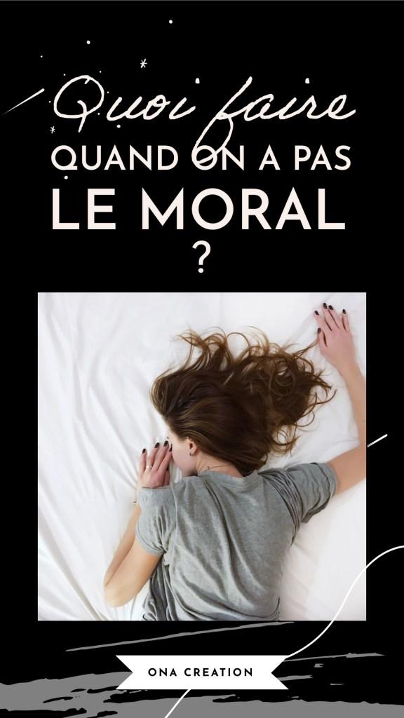 Quoi faire quand on a pas le moral, astuces pour remonter son moral, anti déprime