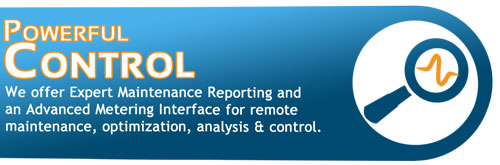 Powerful Control: We offer Expert Maintenance Reporting and Advanced Metering Interface for remote maintenance, optimization, analysis & control