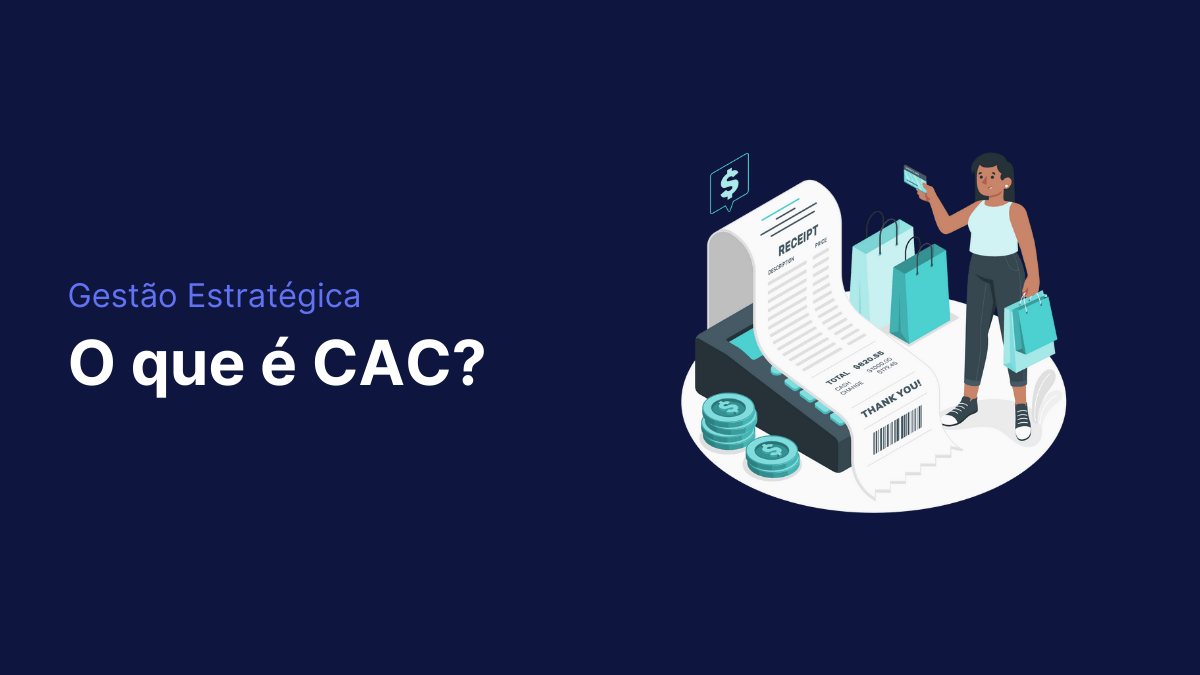 O que é CAC? A importância da métrica na gestão corporativa